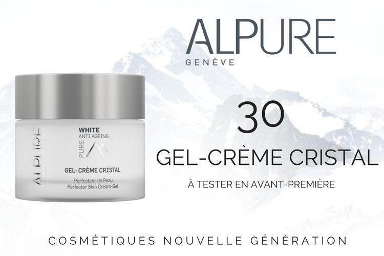 30 Gel-Crème Cristal Alpure à tester