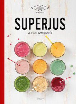 Superjus : 30 recettes super vitaminées par Agathe Audouze, Hachette Pratique - Infos et avis